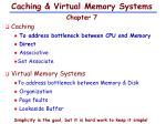 Caching & Virtual Memory Systems Chapter 7