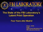 The State of the FBI Laboratory's Latent Print Operation Four Years after Madrid