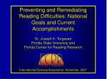 Preventing and Remediating Reading Difficulties: National Goals and Current Accomplishments Dr. Joseph K. Torgesen Flori