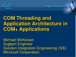 COM Threading and Application Architecture in COM+ Applications Michael McKeown Support Engineer Solution Integration E