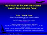Key Results of the 2007 ATRS Global  Airport Benchmarking Report