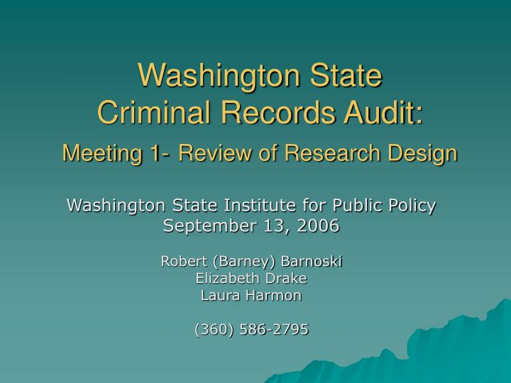 washington state criminal records audit meeting 1 review of research design n.
