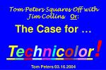 Tom Peters Squares Off with Jim Collins .    Or : The Case for …  T e c h n i c o l o r ! Tom Peters/03.16.2004