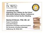 Denise M Brown, PhD, RD, LD Project Coordinator Associate Professor  Department of Nutrition and Food Systems The Univer