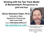 Working with the Two Track Model of Bereavement: P erspectives on grief and loss