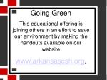 Going Green This educational offering is joining others in an effort to save our environment by making the handouts avai