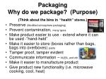"""Packaging Why do we package? (Purpose) (Think about the bins in """"health"""" stores.)"""