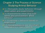 Chapter 3 The Process of Science: Studying Animal Behavior