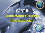PART II GOOD MANUFACTURING PRACTICES (GMP)