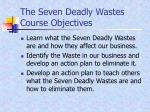 The Seven Deadly Wastes Course Objectives