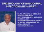 EPIDEMIOLOGY OF NOSOCOMIAL INFECTIONS (NCIs) PART-1