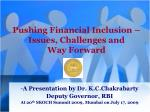 Pushing Financial Inclusion – Issues, Challenges and Way Forward
