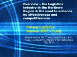 Overview – the Logistics Industry in the Northern Region & the need to enhance its effectiveness and competitiveness