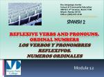 Spanish 2 Reflexive verbs and Pronouns. Ordinal numbers Los verbos y pronombres reflexivos . Numeros ordinales