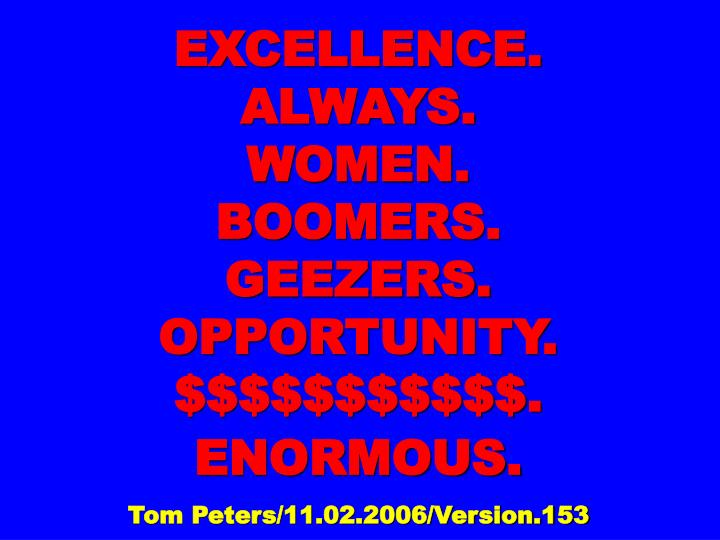 excellence always women boomers geezers opportunity enormous tom peters 11 02 2006 version 153 n.