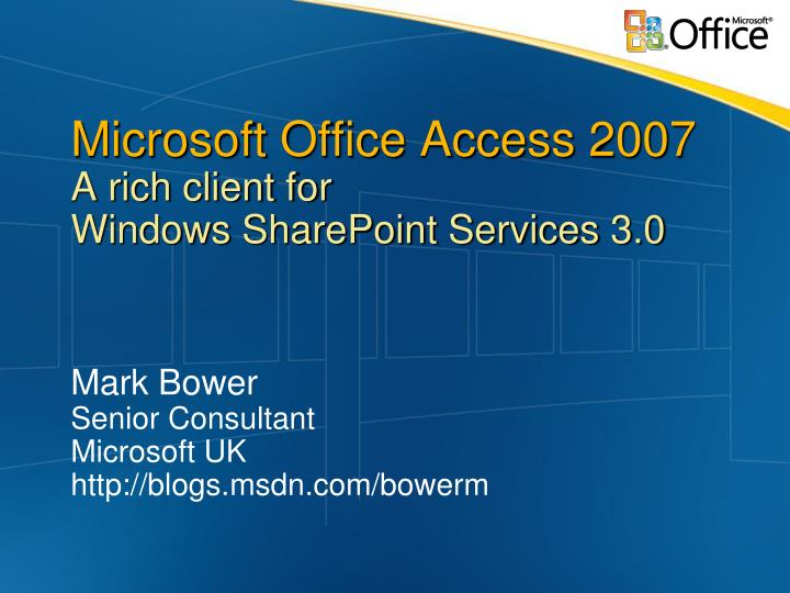 PPT - Microsoft Office Access 2007 A rich client for Windows