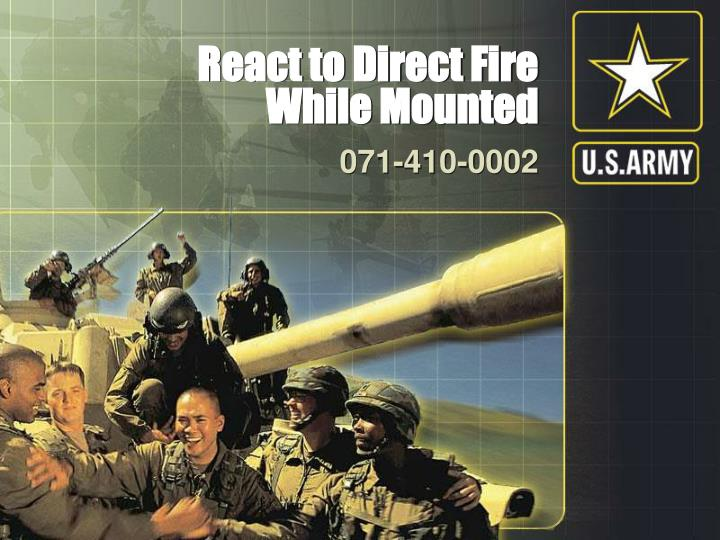 react to direct fire while mounted n.