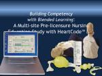 Building Competency  with Blended Learning :  A Multi-site Pre-licensure Nursing Education Study with HeartCode™ BLS