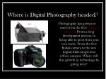 Where is Digital Photography headed?