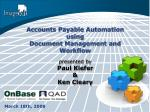 Accounts Payable Automation using Document Management and Workflow presented by Paul Kiefer & Ken Cleary
