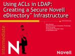 Using ACLs in LDAP: Creating a Secure Novell eDirectory ™ Infrastructure