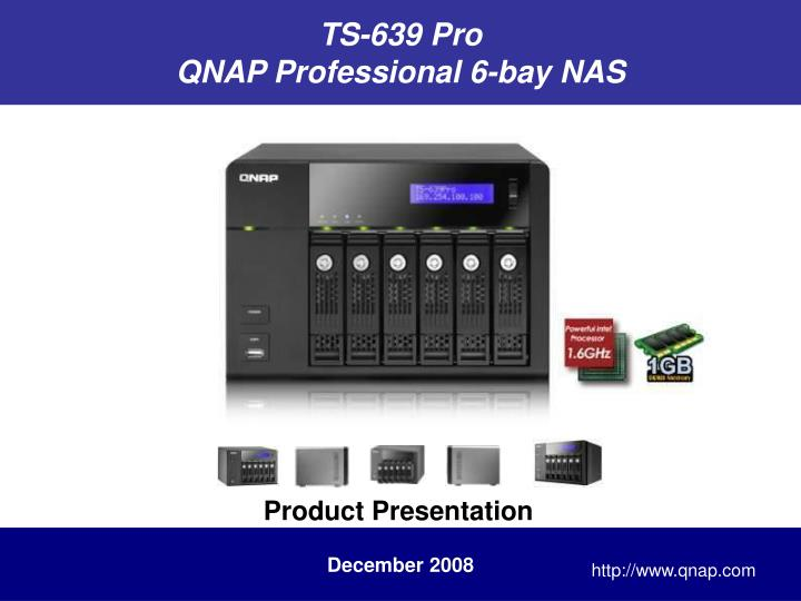 PPT - TS-639 Pro QNAP Professional 6-bay NAS PowerPoint