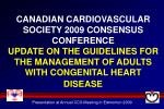 CANADIAN CARDIOVASCULAR SOCIETY 2009 CONSENSUS CONFERENCE UPDATE ON THE GUIDELINES FOR THE MANAGEMENT OF ADULTS WITH CO