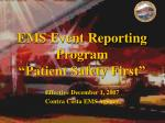 """EMS Event Reporting Program  """"Patient Safety First"""""""