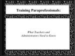 Training Paraprofessionals: What Teachers and  Administrators Need to Know
