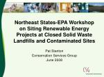 Northeast States-EPA Workshop on Siting Renewable Energy Projects at Closed Solid Waste Landfills and Contaminated Sites