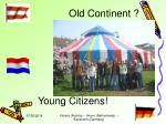 Old Continent ?             Young Citizens!