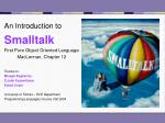 An Introduction to Smalltalk First Pure Object Oriented Language MacLennan, Chapter 12 Thanks to: Misagh Bagherian S.Jal