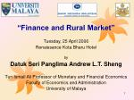 """Finance and Rural Market"" Tuesday, 25 April 2006 Renaissance Kota Bharu Hotel by Datuk Seri Panglima Andrew L.T. Sheng"