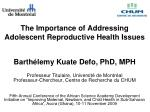 The Importance of Addressing  Adolescent Reproductive Health Issues