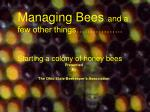 Managing Bees and a few other things…………….. Starting a colony of honey bees Presented By The Ohio State Beekeeper's Ass