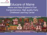 Educare of Maine Maine and New England's First Comprehensive, High-quality Early Childhood Learning Center