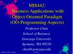 MIS442:  Business Applications with Object-Oriented Paradigm  (OO-Programming Aspects)
