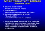 """PATHOPHYSIOLOGY OF THROMBOSIS """"Virchow's Triad"""""""