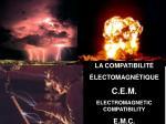 LA COMPATIBILITÉ  ÉLECTOMAGNÉTIQUE C.E.M. ELECTROMAGNETIC COMPATIBILITY E.M.C.