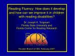 Reading Fluency: How does it develop and how can we improve it in children with reading disabilities? Dr. Joseph K. Torg