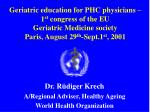 Geriatric education for PHC physicians –  1 st  congress of the EU  Geriatric Medicine society Paris, August 29 th -Sept