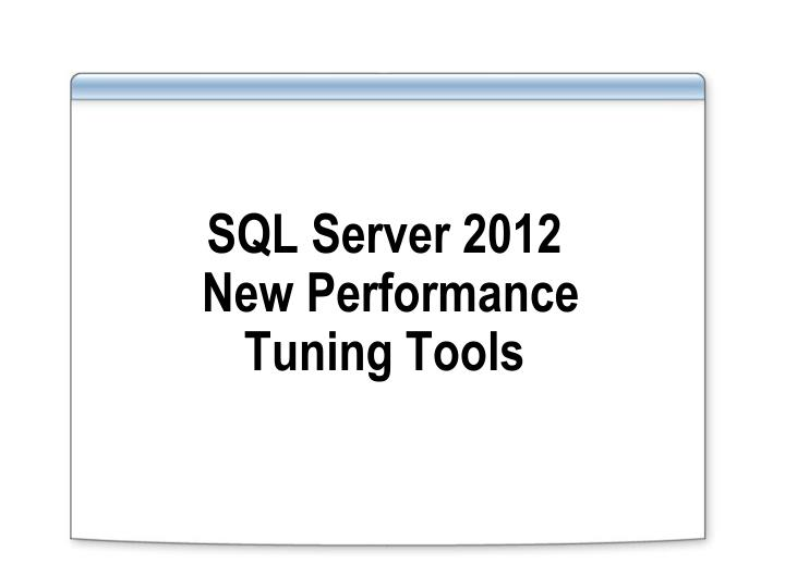 sql server 2012 new performance tuning tools n.