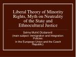 Liberal Theory of Minority Rights, Myth on Neutrality of the State and Ethnocultural Justice