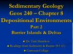 Sedimentary Geology Geos  240 – Chapter 8 Depositional Environments Part 2 Barrier Islands & Deltas