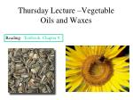 Thursday Lecture –Vegetable Oils and Waxes