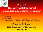 E = mc 2 The most well-known yet misunderstood scientific equation