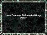 harry coumnas follows anti-drugs policy