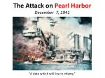 The Attack on Pearl Harbor December 7, 1941