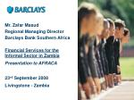 Mr. Zafar Masud Regional Managing Director Barclays Bank Southern Africa