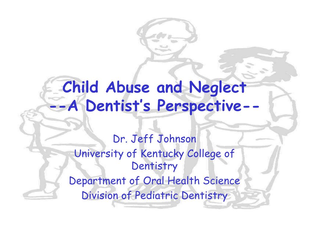 child abuse and neglect a dentist s perspective l.